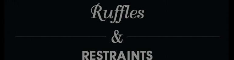 Ruffles & Restraints